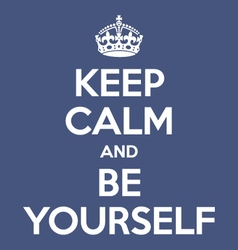 keep calm and be yourself poster quote vector image vector image