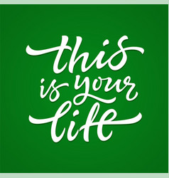 this is your life - hand drawn brush pen vector image vector image