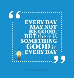 Inspirational motivational quote every day may not vector