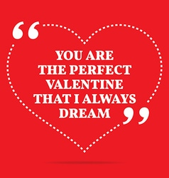 Inspirational love quote you are the perfect vector