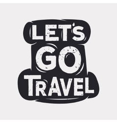 Lets go travel - creative quote vector
