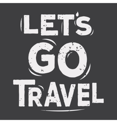 Lets go travel - typographic quote poster vector