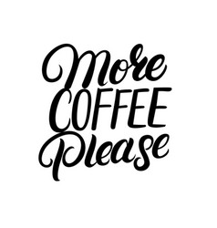 More coffee please hand drawn lettering quote vector