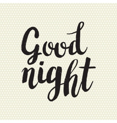 Hand drawn phrase good night vector