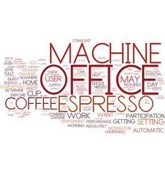 The beauty of the office espresso machine text vector