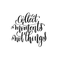Collect moments not things black and white vector