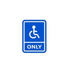 Only disabled person parking roadsign isolated vector