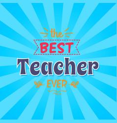Best teacher ever inscription vector