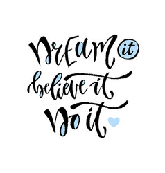 Dream it believe it do it hand lettering modern vector