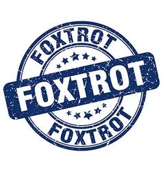 foxtrot blue grunge round vintage rubber stamp vector image