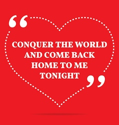 Inspirational love quote conquer the world and vector