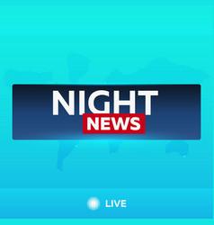 Mass media night news breaking news banner live vector