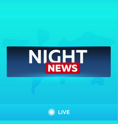 Mass media night news breaking news banner live vector