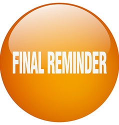 Final reminder orange round gel isolated push vector