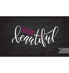 Hand sketched inspirational quote hello beautiful vector