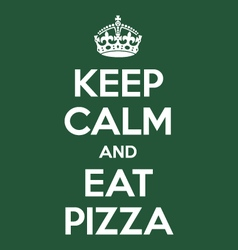 Keep calm and eat pizza poster quote vector