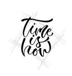 Time is now hand lettering modern inspirational vector