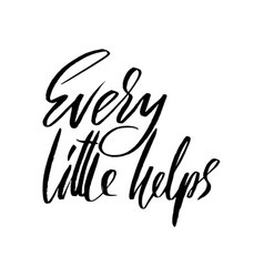 Every little helps hand drawn lettering proverb vector