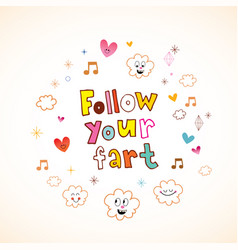 follow your fart vector image vector image