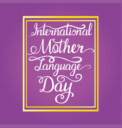 Lettering - intarnational mother language day for vector