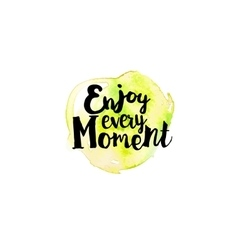 Enjoy every moment motivation vector image