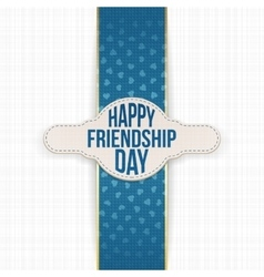 Happy friendship day greeting label with text vector