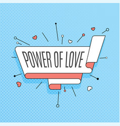 Power of love retro design element in pop art vector