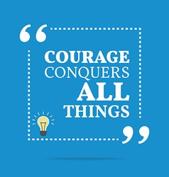 Inspirational motivational quote courage conquers vector