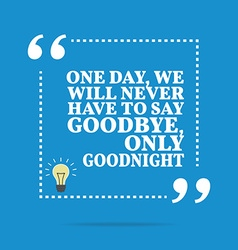Inspirational motivational quote one day we will vector