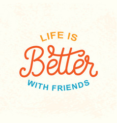 life is better with friends friendship day poster vector image vector image