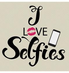 I love selfies vector image