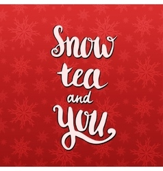 Handwritten quote - Snow tea and you Valentines vector image vector image