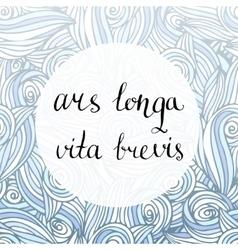 Ars longa vita brevis - latin phrase vector image vector image