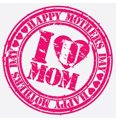 Happy mothers day we love mum grunge stamp vector image