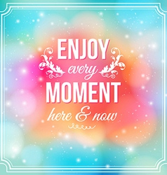 Enjoy every moment here and now motivating poster vector