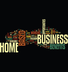 The benefits of a home based business text vector