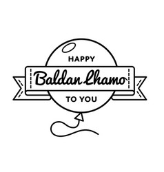 Happy baldan lhamo to you greeting emblem vector