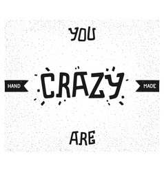 You are crazy vector