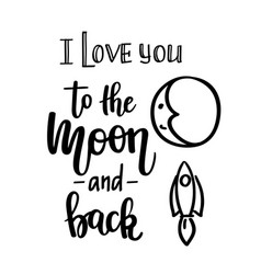 I love you to the moon and back calligraphy vector