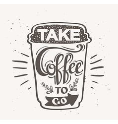 Take coffee to go hipster vintage stylized vector