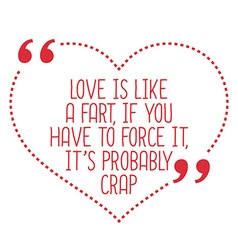 Funny love quote Love is like a fart if you have vector image