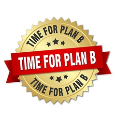 Time for plan b 3d gold badge with red ribbon vector