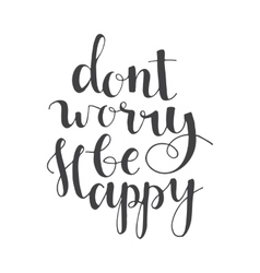 Dont worry be happy - hand lettering quote vector