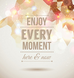 Enjoy every moment here and now motivating light vector