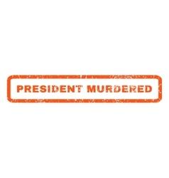 President murdered rubber stamp vector