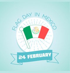 24 february flag day in mexico vector image vector image