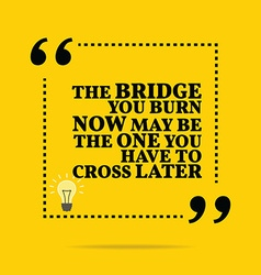 Inspirational motivational quote the bridge you vector
