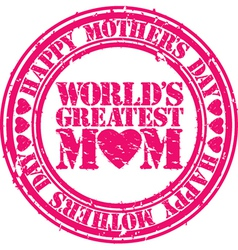 Happy mothers day worlds greatest mom grunge stamp vector