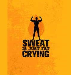 sweat is just fat crying workout and fitness vector image