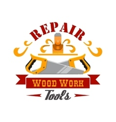 Repair and wood work tool instrument badge design vector image vector image
